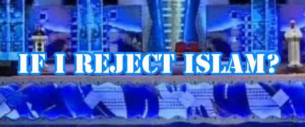 If I reject Islam